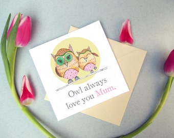Owl Always Love you Mum  Mother's Day Card