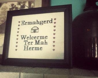 Ermahgerd Welcerme Ter Mah Herme Un-Framed Cross Stitch
