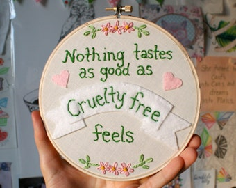 Nothing tastes as good as Cruelty Free feels - Embroidery Hoop Wall Art