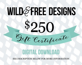 Gift Certificate to Wild and Free Designs Etsy Shop - 250 dollar gift card digital download