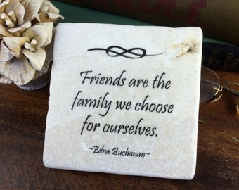 Friends are the family we choose for ourselves.  Best Friend gift. Quote for birthdays, wedding favors, friendship gifts etc.