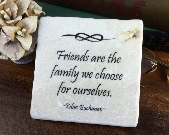 We Are Family Quotes: Friends Are The Family We Choose For Ourselves. Best Friend
