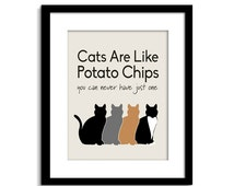 Cats Are Like Potato Chips - Cat Sign - Funny Cat Wall Art - Cat Wall Decor - Cat Poster - Cat Quote