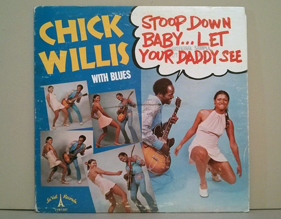 CHICK WILLIS - STOOP DOWN BABY - YouTube