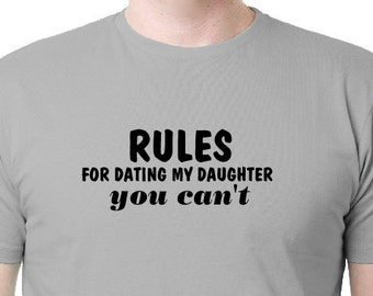 where can i buy rules for dating my daughter shirt Dad t-shirt -- rules for dating my daughter 1 you cant our t-shirts are printed with high quality dtg printers and made to order on 100% cotton tees only the best dtg inks are used please refer to sizing charts above in additional photos we can not accept returns due to incorrect size.