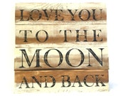 Reclaimed Wood Sign, Love You To The Moon And Back Sign, Pallet Wall Art, Pallet Sign, Rustic Wood Sign, Custom Wood Sign, Custom Wood Quote