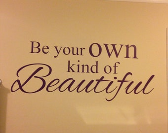 Be Your Own Kind of Beautiful Wall Quote