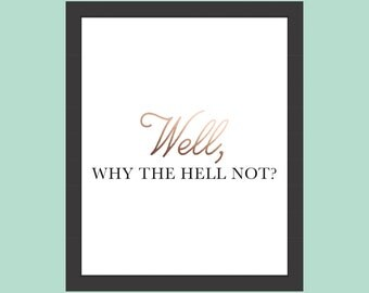 Why The Hell Not Wall Art // 8x10 Art Print //  Home Decor, Wall Art, Typography Print, Modern Home Decor