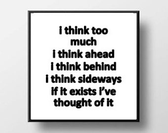 Quote Print and/or Frame - I Think Too Much