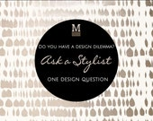 Ask a stylist consultation, I can help solve your interior design dilemmas. Mini mood board included! FAST and SIMPLE eDesign service.
