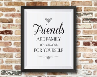 Friends are family you choose for yourself. 8x10 friendship printable motivational quote and instant download.