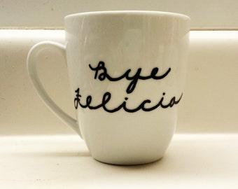Bye Felicia Funny Coffee Mug