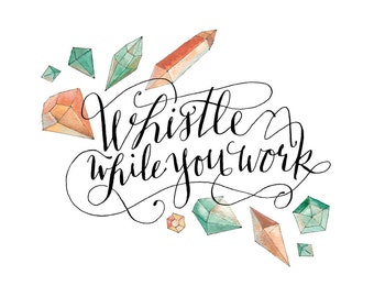 "Whistle While You Work  / Gems - 8"" x 10"" Fine Art Calligraphy Print"