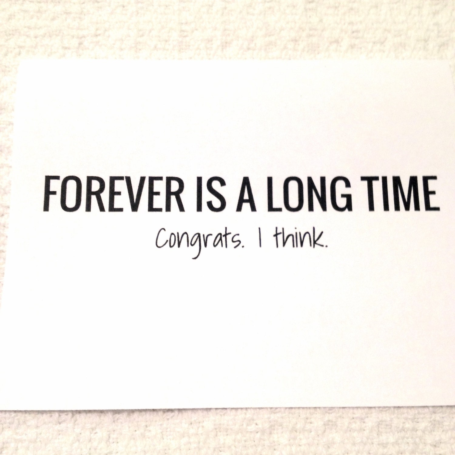 Forever is a long time. Congratulations. Funny by QuirkyFrog