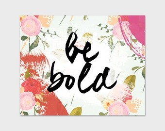 Be Bold Quote Art Print Printable Home Decor Paint Splatter Vintage Floral Art Studio Decor Instant Download Motivational Inspirational