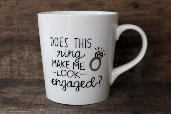 Does This Ring Make Me Look Engaged Personalized Coffee Mug - Hand Painted - Engagement - Fun Coffee Mug - Hand Painted Mug
