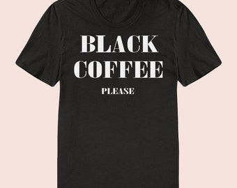 Black Coffee Please-  Women's Slim Fit TShirt, Graphic Tee, American Apparel, Short Sleeve Shirt, T Shirt