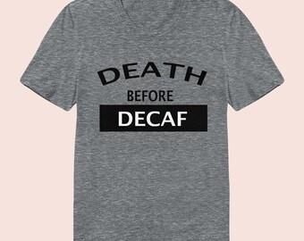 Death Before Decaf- Women's Slim Fit TShirt, Graphic Tee, American Apparel, Short Sleeve Shirt, T Shirt