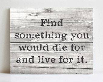Rustic Canvas Art | Find Something You Would Die For and Live For It | Various Sizes