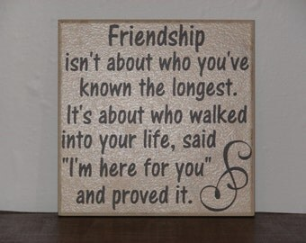 Friendship isn't about who you've known the longest, Decorative Tile, Plaque, sign, saying