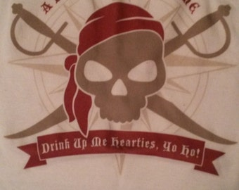 funny t-shirt -  A Pirate's Life For Me    Drink Up Me Harties, Yo Ho! -