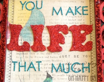 You make Life that much brighter!