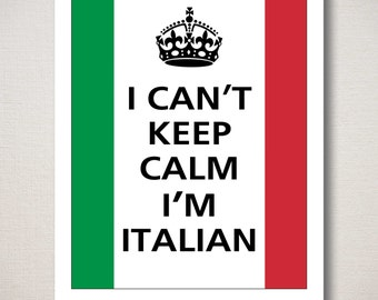 I Can't Keep Calm I'M ITALIAN Typography Print (Flag of Italy featured--choose your own colors)