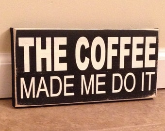 The Coffee Made Me  - wood wall art