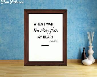 Bible scripture poster. Wall art decor. Printable art. Psalm 27 verse 14. When I wait you strengthen my heart. Bible quote.