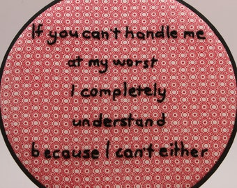 If You Can't Handle Me at My Worst..., 8 Inch Hoop, Hand Embroidered Hoop Art. Modern Wall Hanging. Ready to Ship!