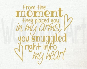 From the moment they placed you in my arms, you snuggles right into my heart..Vinyl Decal- Wall Art, Wall decor, Nursery, girl, boy