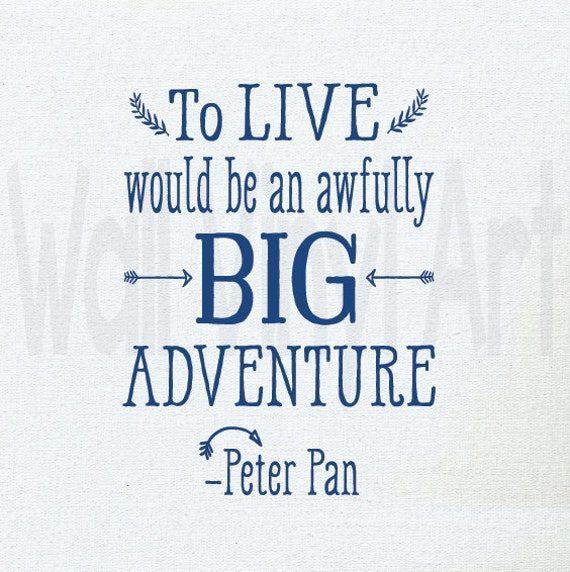 To Live Would Be An Awfully Big Adventure Vinyl Lettering