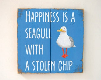 Happiness Is A Seagull With A Stolen Chip - Wooden Sign