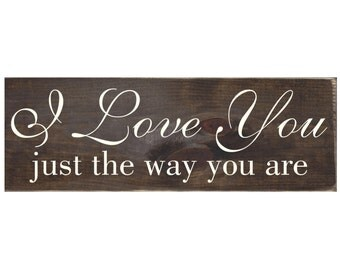 I Love You Just the Way You Are Rustic Wood Sign Plaque Wall Home Decor - Bedroom Decor / Nursery Decor / Anniversary Gift (#1494)