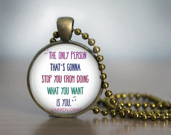 Darren Criss quote Pendant Necklace or Keychain
