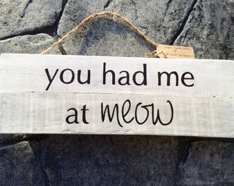 You had me at meow- Custom Reclaimed wood sign from oak, cat lovers and cat ladies