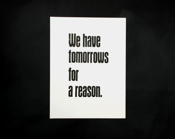 Letterpress 'We have tomorrows for a reason.', original Art Print, made with old wood type, limited edition