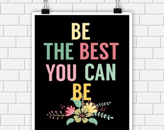 Typography Quote Be The Best You Can Be Art Print Inspirational Wall Art 8 x 10 Instant Download