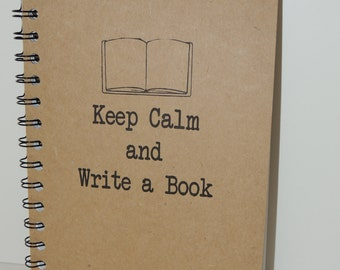 Journal, Keep Calm and Write a Book, Notebook, Keep Calm Journal, Writers Gift,  Keep Calm, Writer, Notebook, gift, Diary, Sketchbook