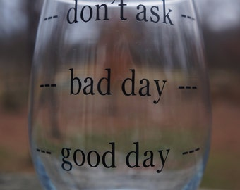 Stemless Wine Glass; Good day, Bad day, Don't ask