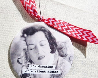 Funny Christmas Ornament  I'm dreaming of a silent night- Vintage Image 3 inch mylar with magnet back