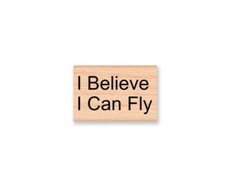 I Believe I can Fly-saying -sentiment-Wood Mounted Rubber Stamp (45-13)