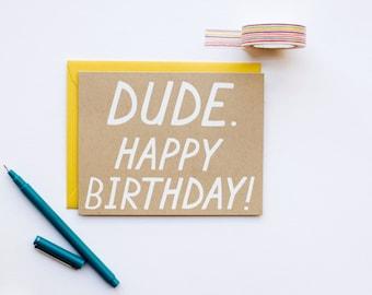 Dude. Happy Birthday! - Birthday - man - dude - funny - bff - screen printed - funny - modern - white on kraft