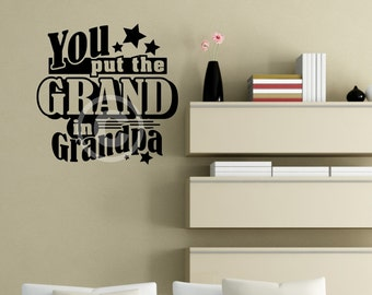 Vinyl wall decal You put the grand in grandpa wall decor B68
