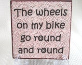 SIGN The Wheels on my Bike Go Round and Round
