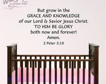 Nursery Bible Verse Wall Art, 2 Peter 3:18, Grow in the grace and knowledge of our Lord, Baby Room Wall Decal