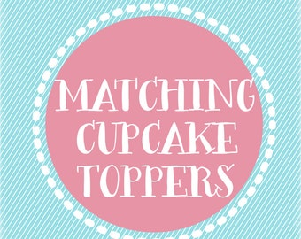 Matching Cupcake Toppers - Made to match any theme in our shop - Printable, Digital File