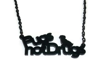 Pugs Not Drugs, Laser Cut Necklace, Cute, Quirky, Kitsch, Black Dog,