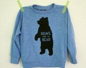 Brave as a Bear - Blue Pull Over - Screenprint Long Sleeve T Shirt - Kids Bear Shirt - Bear Toddler Shirt - Bear