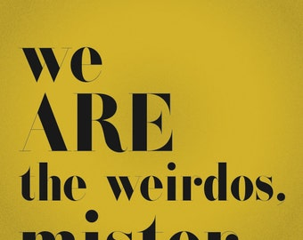 The Craft movie quote - We are the weirdos, mister.